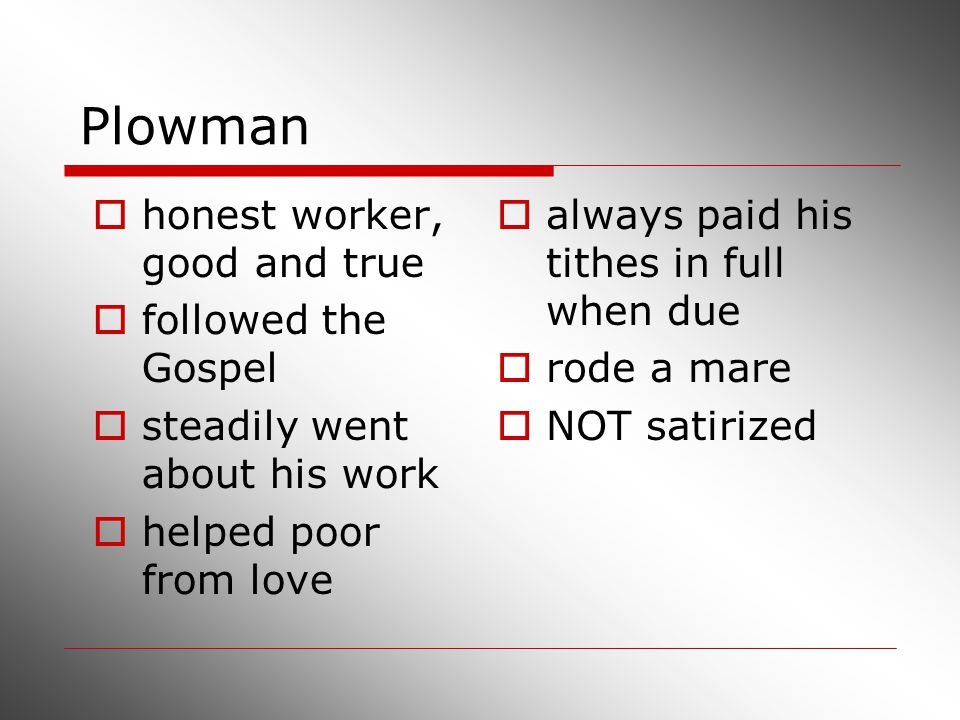 Plowman  honest worker, good and true  followed the Gospel  steadily went about his work  helped poor from love  always paid his tithes in full w
