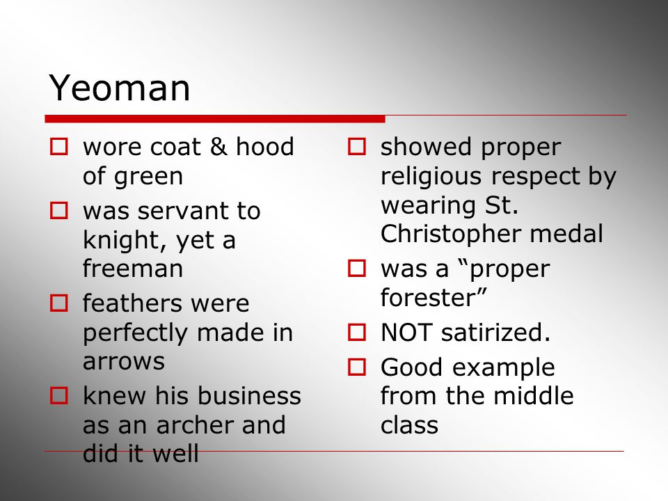 Yeoman  wore coat & hood of green  was servant to knight, yet a freeman  feathers were perfectly made in arrows  knew his business as an archer an