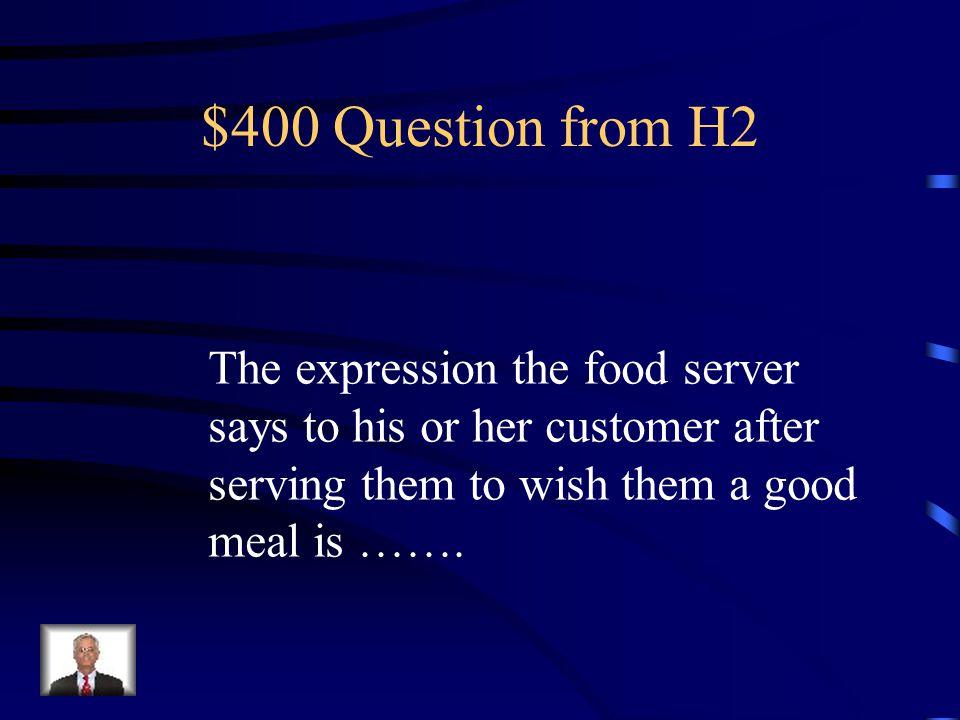 $300 Answer from H2 Vous désirez………..