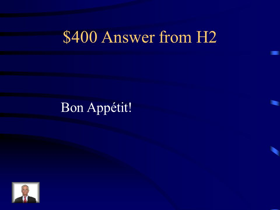 $400 Question from H2 The expression the food server says to his or her customer after serving them to wish them a good meal is …….