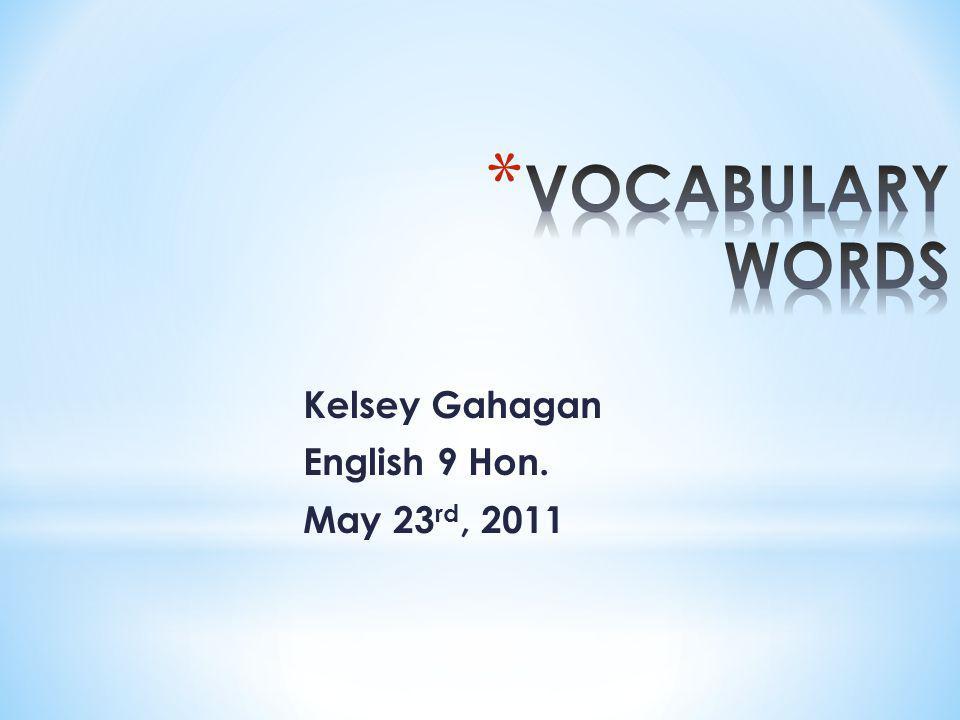 Kelsey Gahagan English 9 Hon. May 23 rd, 2011