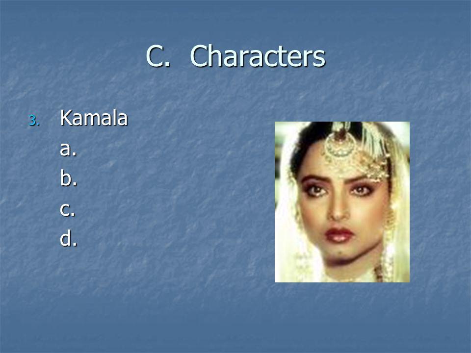 C. Characters 3. Kamala a.b.c.d.