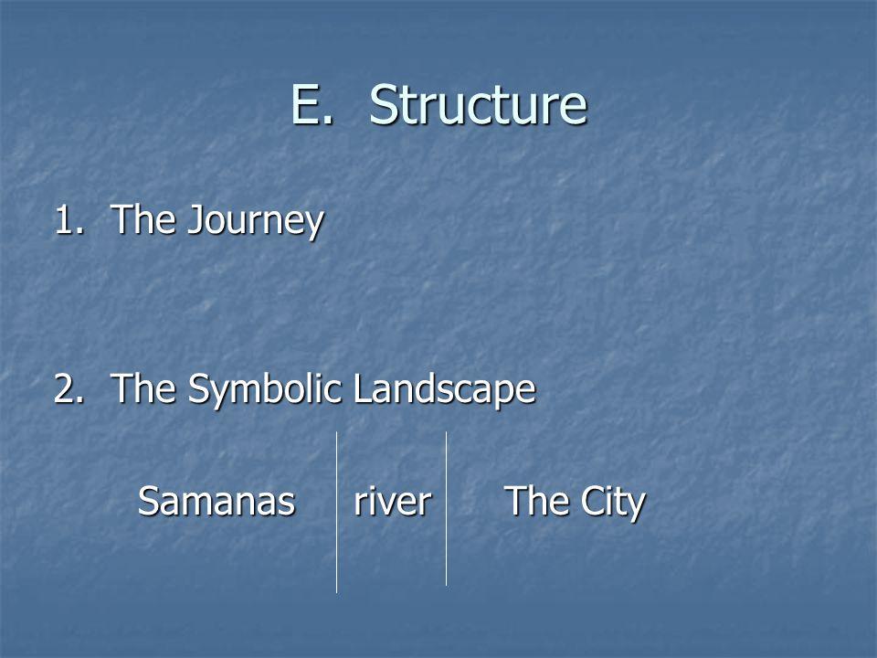 E. Structure 1. The Journey 2. The Symbolic Landscape Samanas river The City Samanas river The City