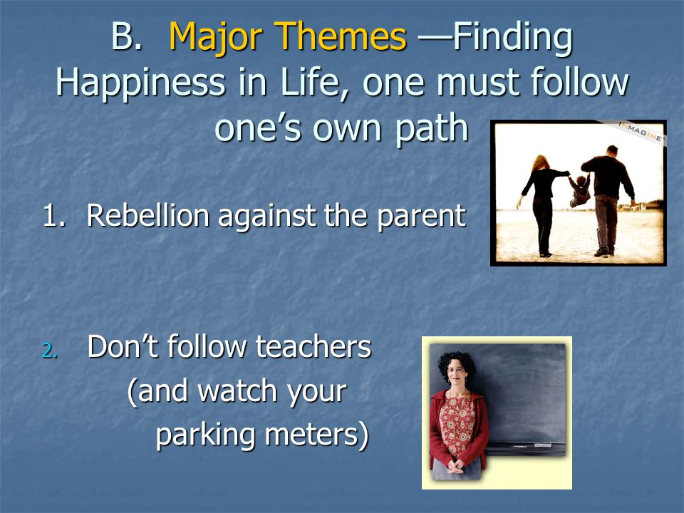 B. Major Themes —Finding Happiness in Life, one must follow one's own path 1.