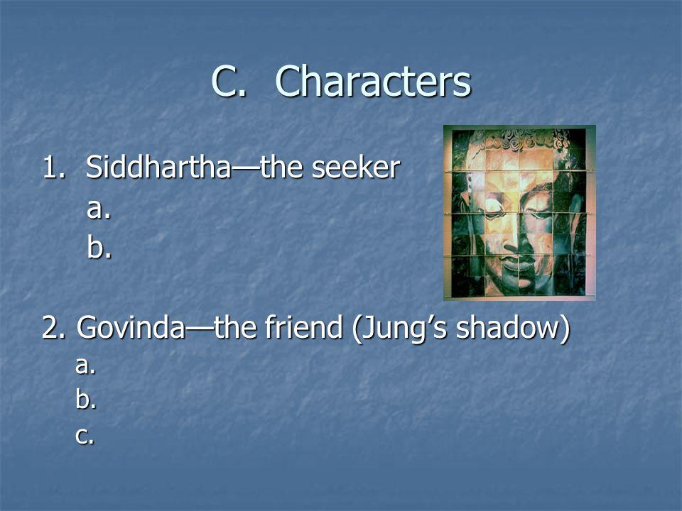C. Characters 1. Siddhartha—the seeker a.b. 2. Govinda—the friend (Jung's shadow) a.b.c.
