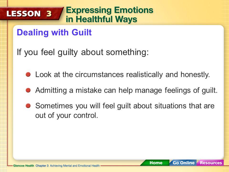 Dealing with Guilt Guilt is a very destructive emotion that can harm your self-esteem.