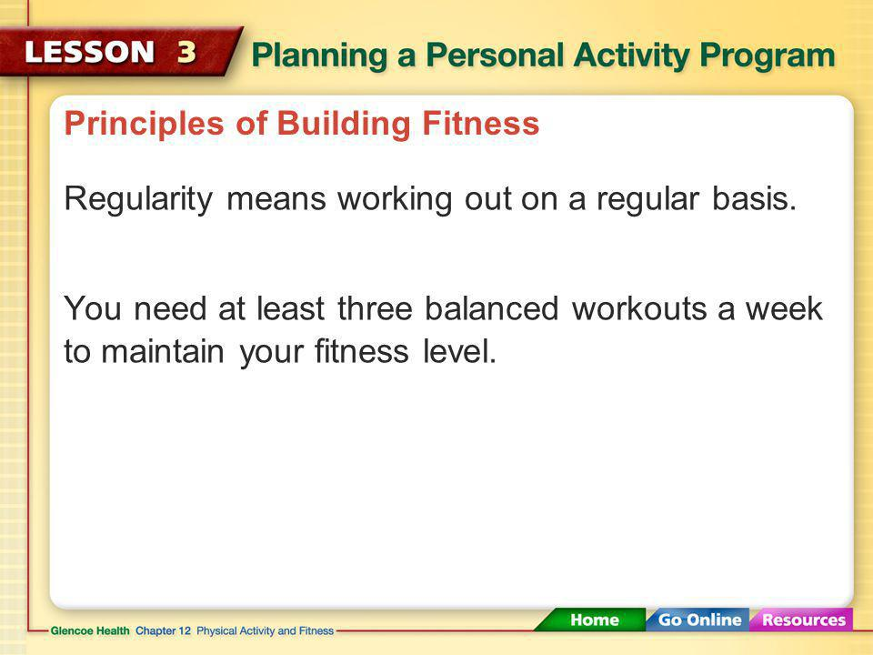 Principles of Building Fitness Progression is working a little harder or longer during each session, and more often during the week. Progression Gradu