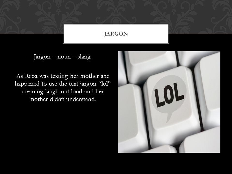 Jargon – noun – slang.