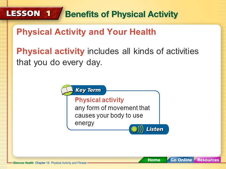 Physical Activity and Your Health Physical activity includes all kinds of activities that you do every day.