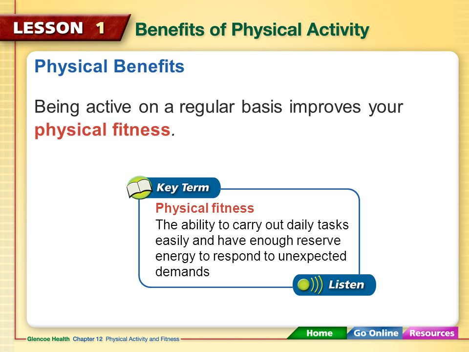 Physical Activity and Your Health Physical activity includes all kinds of activities that you do every day. Physical activity any form of movement tha