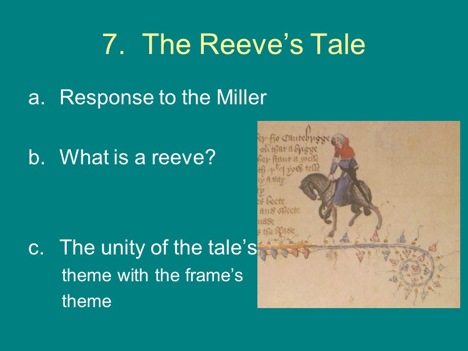 7. The Reeve's Tale a.Response to the Miller b.What is a reeve? c.The unity of the tale's theme with the frame's theme