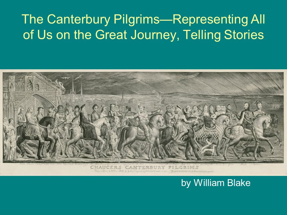 The Canterbury Pilgrims—Representing All of Us on the Great Journey, Telling Stories by William Blake