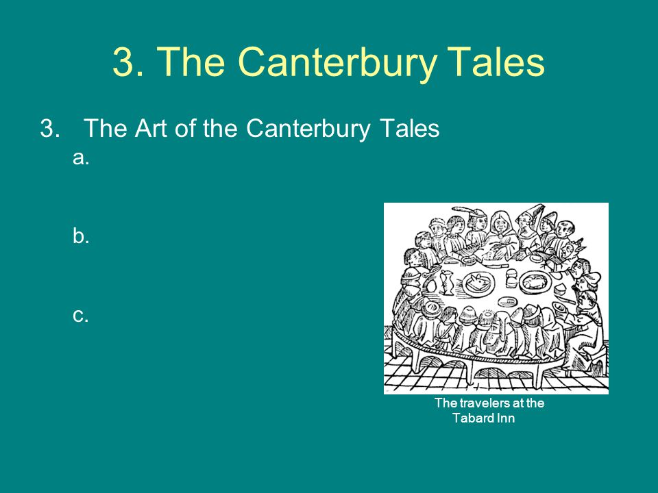 3. The Canterbury Tales 3.The Art of the Canterbury Tales a. b. c. The travelers at the Tabard Inn