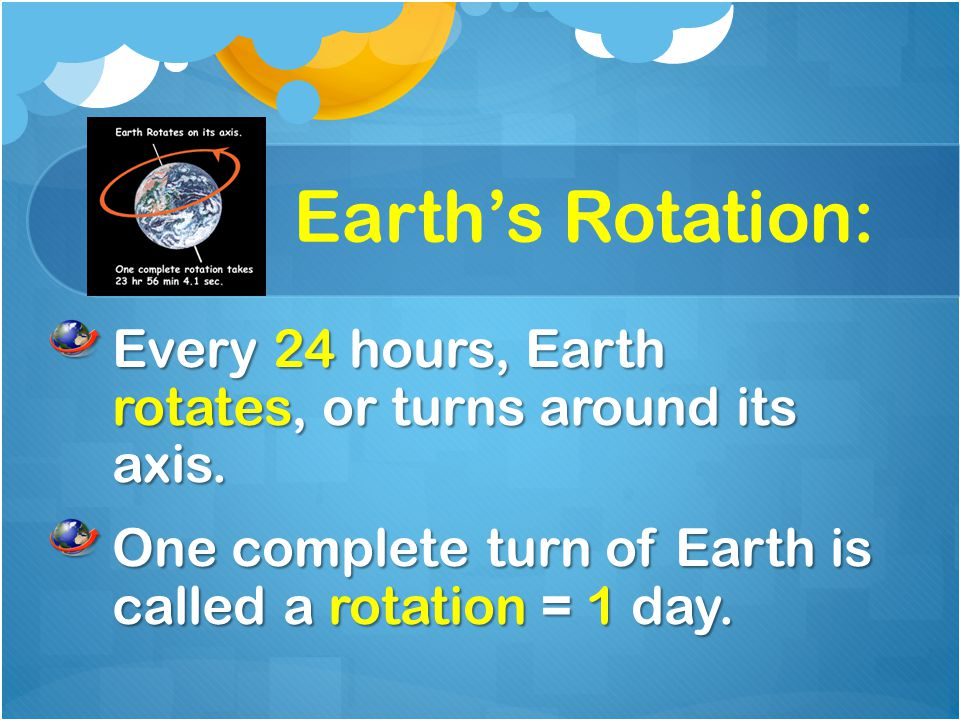 Earth's Rotation: Earth's rotation is what causes day and night.