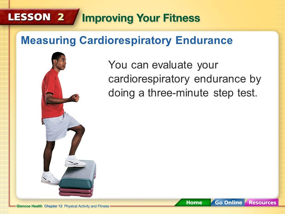 Evaluating Your Fitness You can use different tests to evaluate each element of your fitness. You can use tests to measure your cardiorespiratory endu