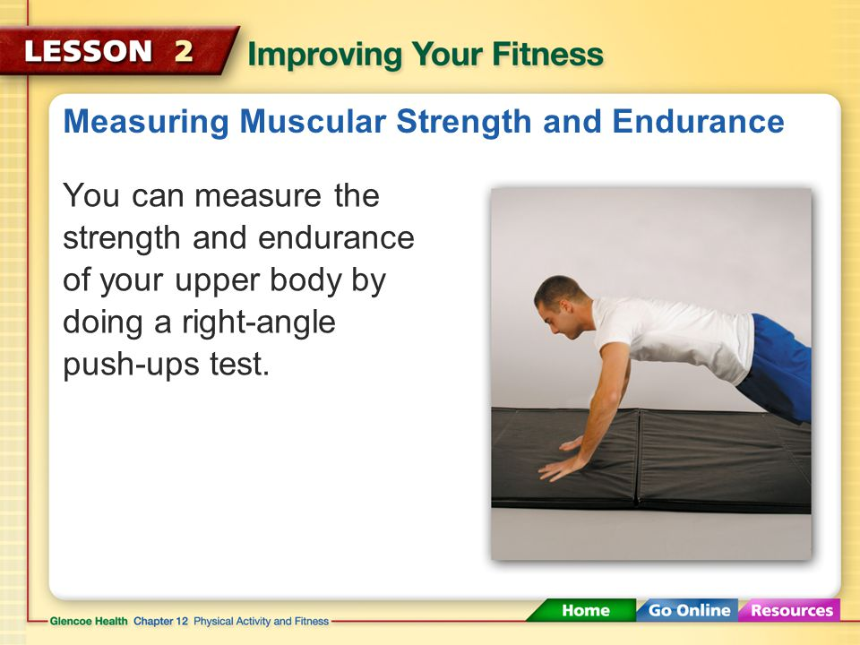 Measuring Muscular Strength and Endurance You can measure the strength and endurance of your abdominal muscles by doing a partial curl-ups test.