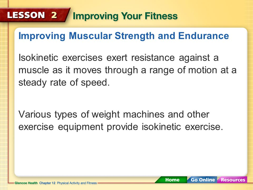Improving Muscular Strength and Endurance Isotonic exercises combine movement of the joints with contraction of the muscles, building flexibility and
