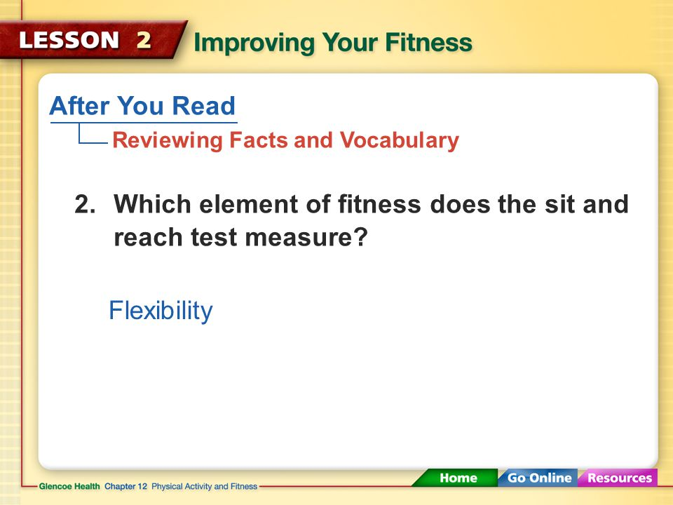 After You Read Reviewing Facts and Vocabulary Cardiorespiratory endurance, muscular strength, muscular endurance, flexibility, body composition 1.What