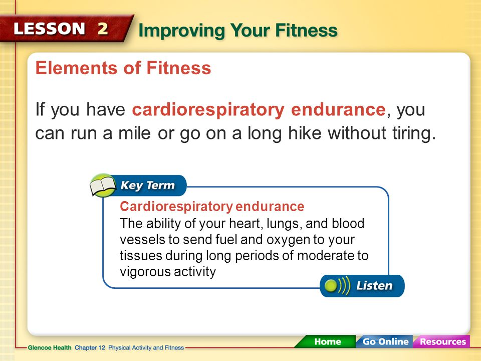 Getting Fit Use different forms of exercise to improve the various elements of your fitness.