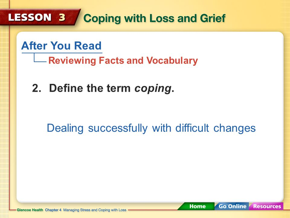 After You Read Reviewing Facts and Vocabulary Denial or numbness, emotional release, anger, bargaining, depression, remorse, acceptance, hope 1.Identify the stages of grief.