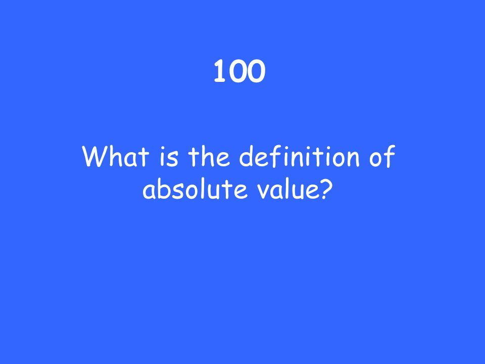 100 What is the definition of absolute value?