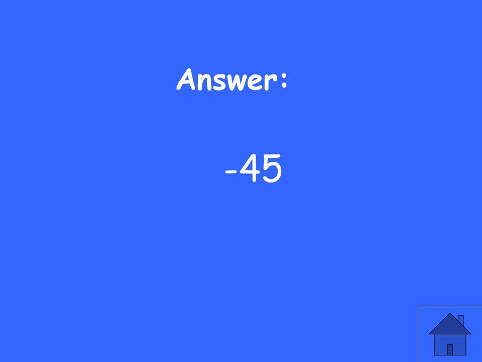 Answer: -45