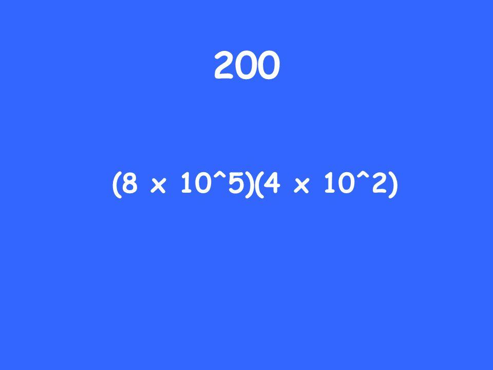 (8 x 10^5)(4 x 10^2) 200