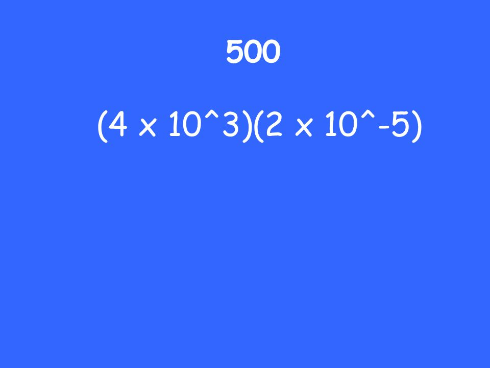 500 (4 x 10^3)(2 x 10^-5)