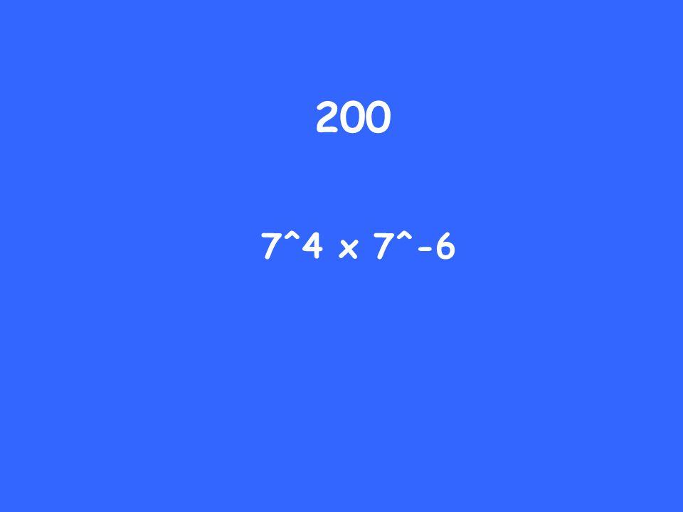 200 7^4 x 7^-6