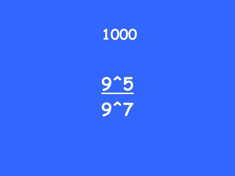 1000 9^5 9^7