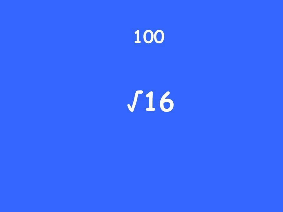 100 √16