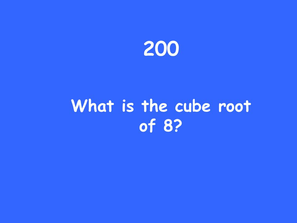 200 What is the cube root of 8?