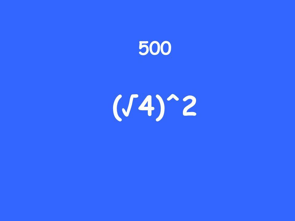 500 (√4)^2