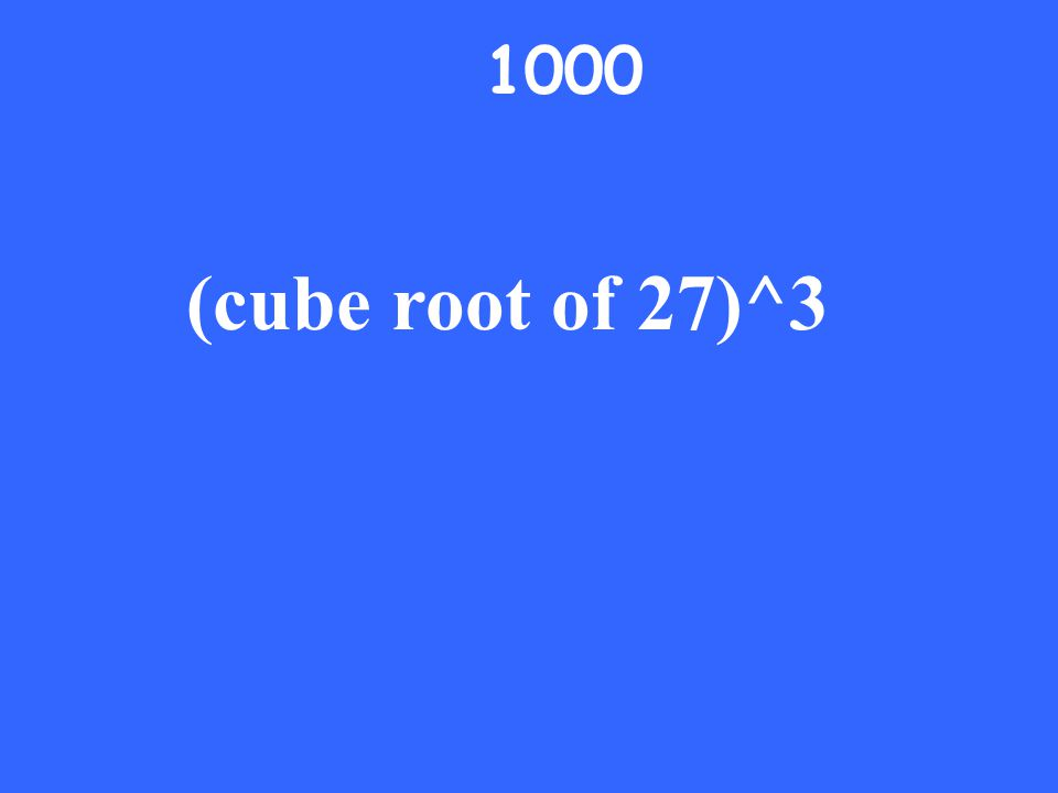 1000 (cube root of 27)^3