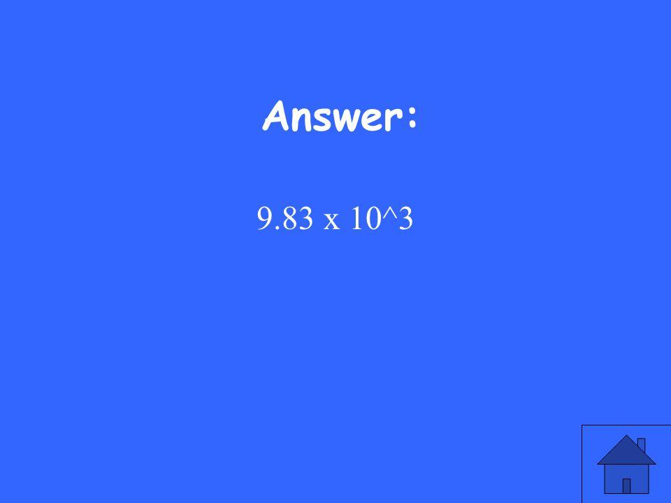 Answer: 9.83 x 10^3