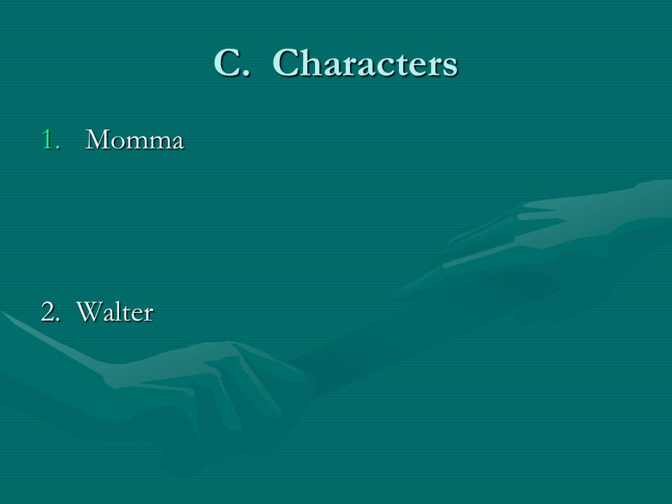 C. Characters 1.Momma 2. Walter