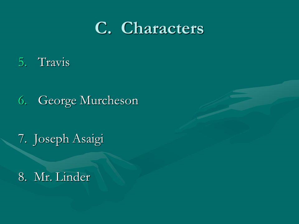 C. Characters 5.Travis 6.George Murcheson 7. Joseph Asaigi 8. Mr. Linder
