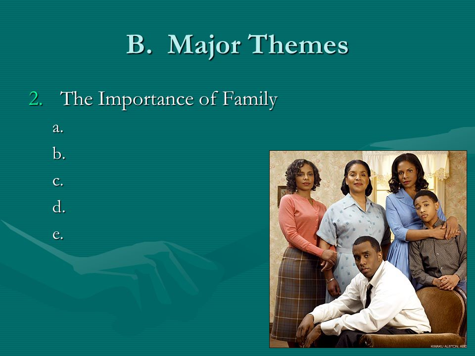 B. Major Themes 2.The Importance of Family a.b.c.d.e.