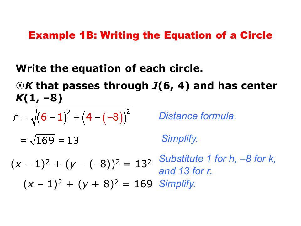 Example 1B: Writing the Equation of a Circle Write the equation of each circle.  K that passes through J(6, 4) and has center K(1, –8) Distance formu