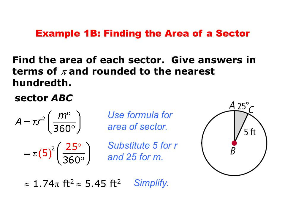 Find the area of each sector. Give answers in terms of  and rounded to the nearest hundredth. Example 1B: Finding the Area of a Sector sector ABC Use
