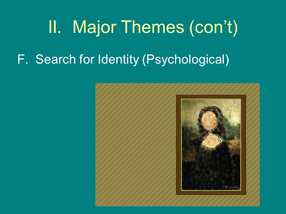 II. Major Themes (con't) F. Search for Identity (Psychological)
