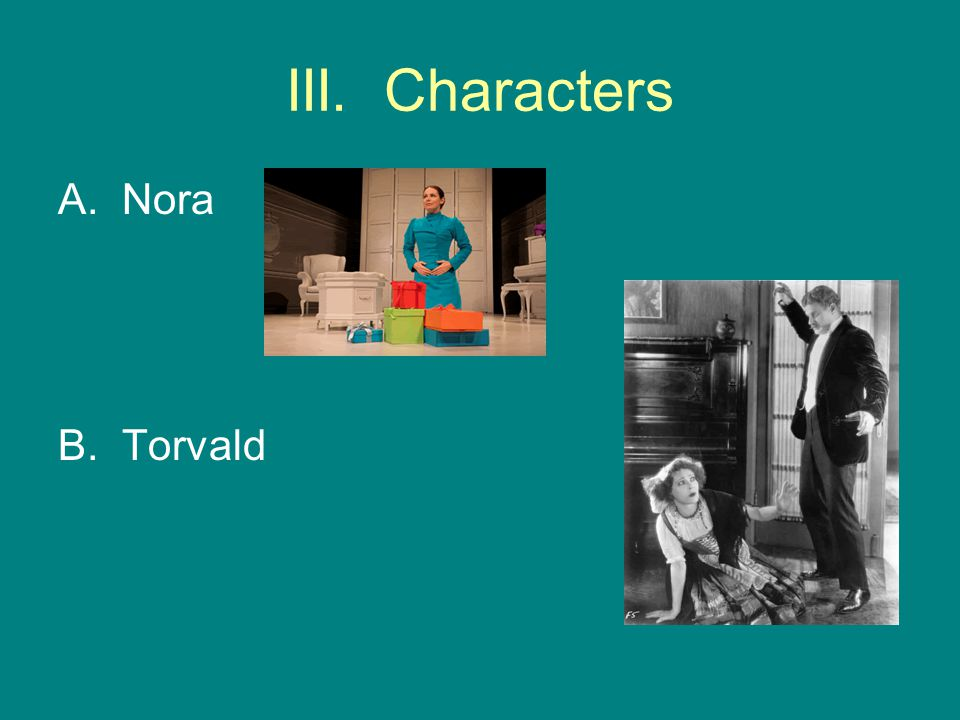 III. Characters A.Nora B. Torvald