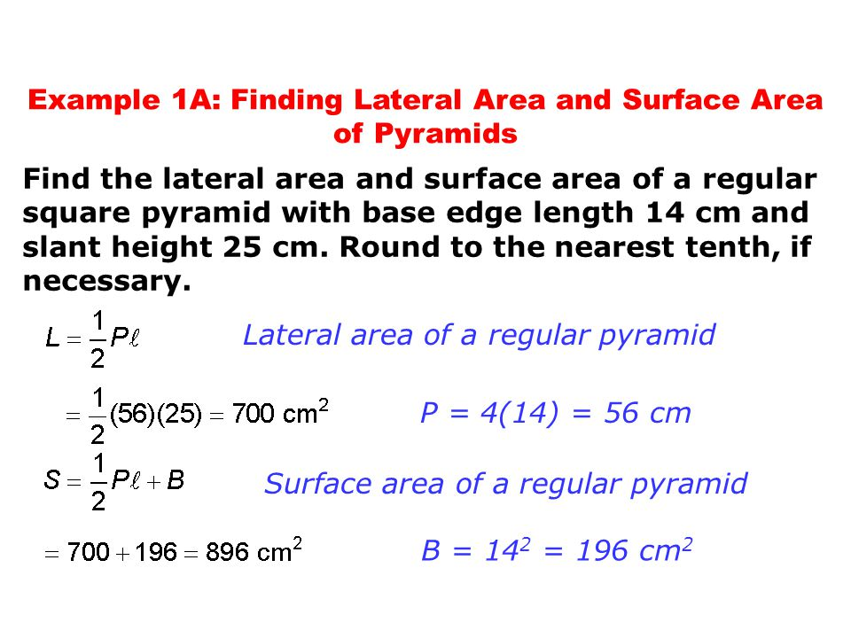 Example 1A: Finding Lateral Area and Surface Area of Pyramids Find the lateral area and surface area of a regular square pyramid with base edge length