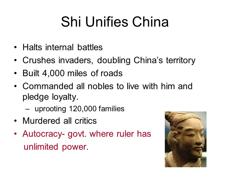 Shi Unifies China Halts internal battles Crushes invaders, doubling China's territory Built 4,000 miles of roads Commanded all nobles to live with him and pledge loyalty.
