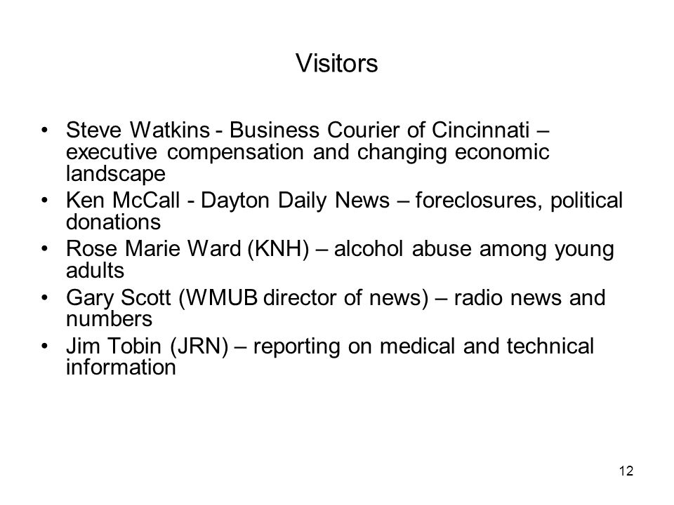 12 Visitors Steve Watkins - Business Courier of Cincinnati – executive compensation and changing economic landscape Ken McCall - Dayton Daily News – f