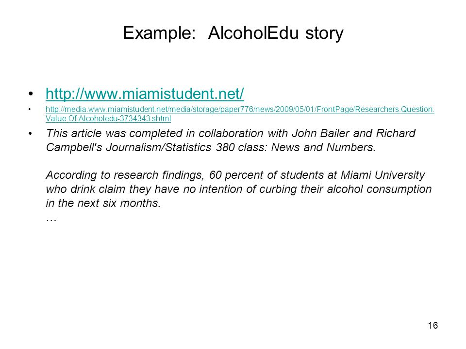 16 Example: AlcoholEdu story http://www.miamistudent.net/ http://media.www.miamistudent.net/media/storage/paper776/news/2009/05/01/FrontPage/Researche