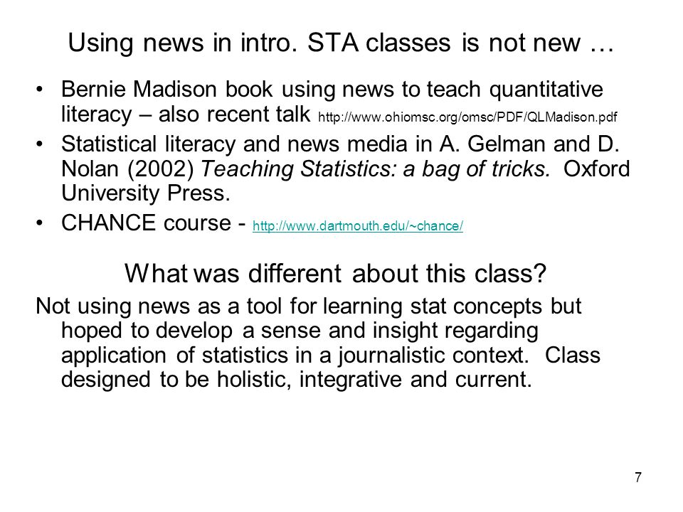 7 Using news in intro. STA classes is not new … Bernie Madison book using news to teach quantitative literacy – also recent talk http://www.ohiomsc.or