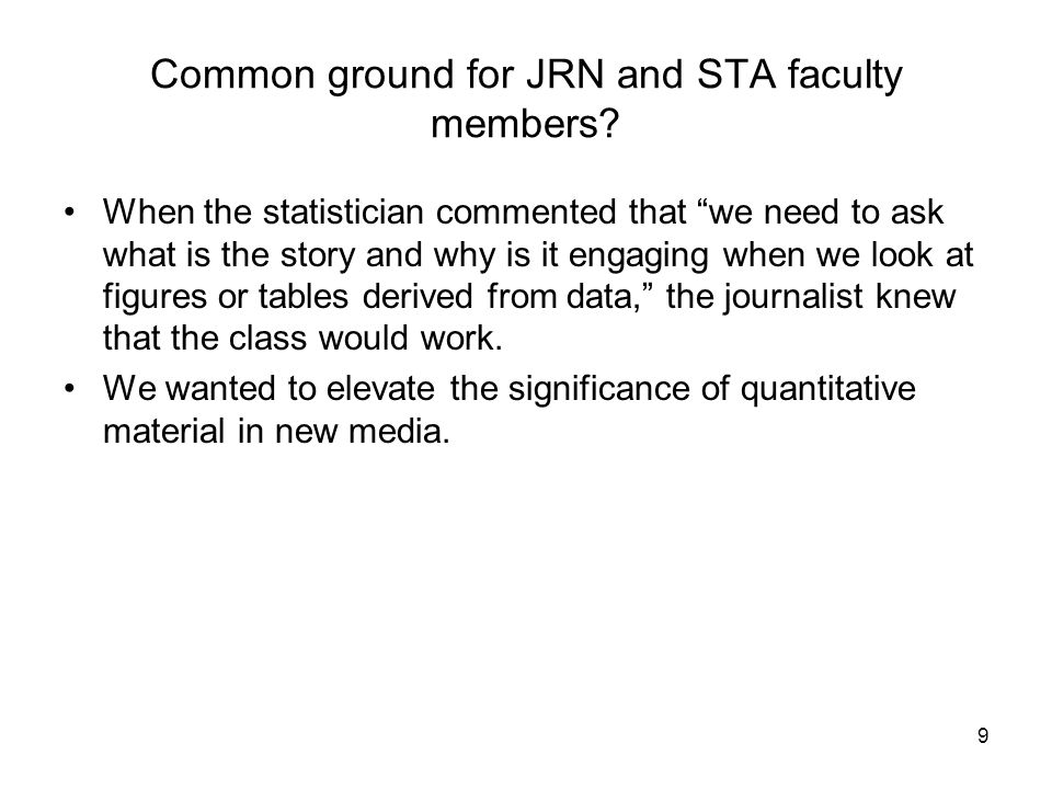 "9 Common ground for JRN and STA faculty members? When the statistician commented that ""we need to ask what is the story and why is it engaging when we"