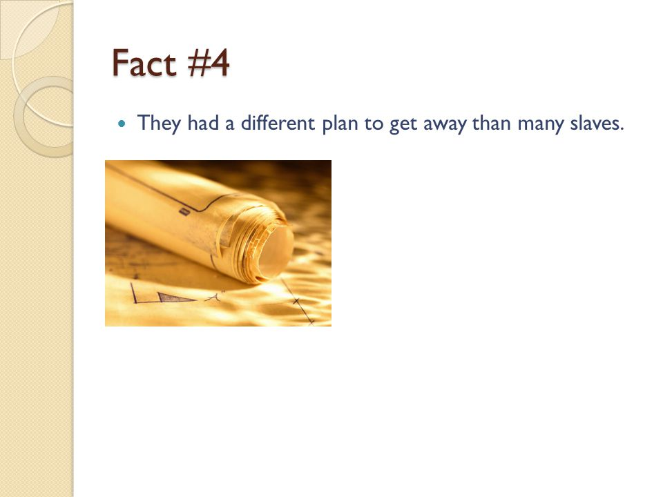 Fact #4 They had a different plan to get away than many slaves.
