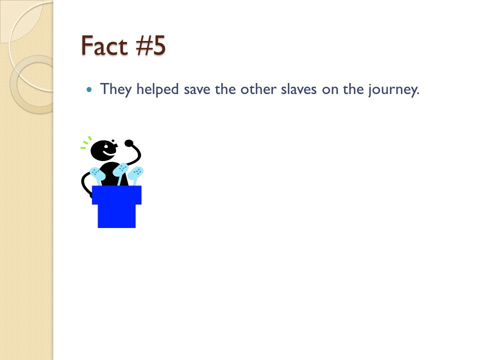 Fact #5 They helped save the other slaves on the journey.